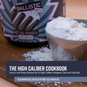 The High Caliber Cookbook (Ballistic Keto MCT Oil Powders)